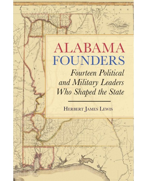 Political Map Of Alabama.Alabama Founders Fourteen Political And Military Leaders Who