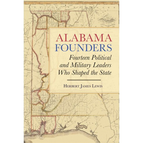 Alabama Founders Fourteen Political And Military Leaders Who