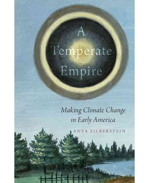 Temperate Empire : Making Climate Change in Early America (Hardcover) (Anya Zilberstein) - image 1 of 1