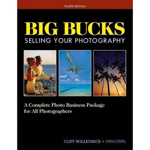 Big Bucks Selling Your Photography - 4 Edition by  Cliff Hollenbeck (Paperback) - image 1 of 1