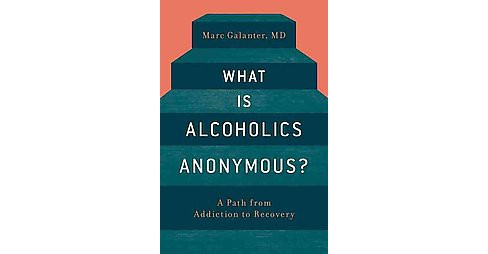 What Is Alcoholics Anonymous? : A Path from Addiction to Recovery (Paperback) (M.d. Marc Galanter) - image 1 of 1