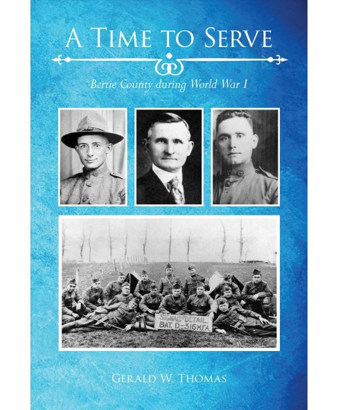 Time to Serve : Bertie County During World War I (Paperback) (Gerald W. Thomas) - image 1 of 1