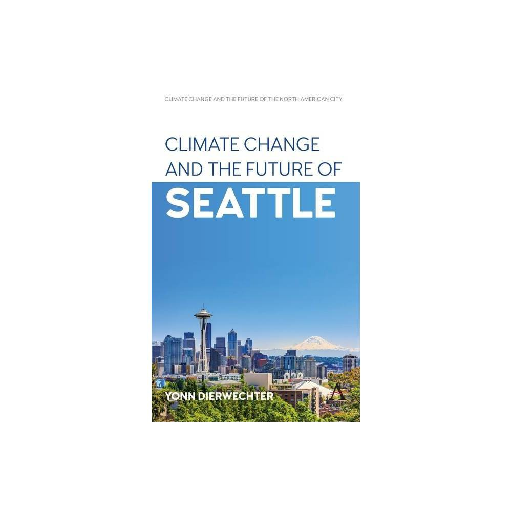Climate Change And The Future Of Seattle Anthem Environment And Sustainability Initiative Aesi Climate Change And The Future Of The North