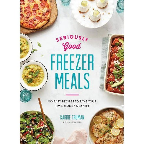 Seriously Good Freezer Meals - by  Karrie Truman (Paperback) - image 1 of 1