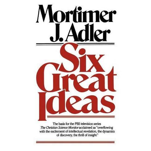 Six Great Ideas - by  Mortimer J Adler (Paperback) - image 1 of 1