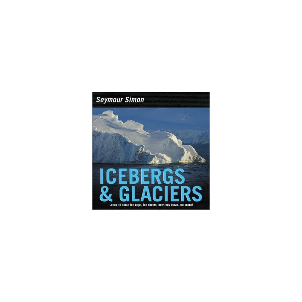 Icebergs & Glaciers - Updated by Seymour Simon (Paperback)