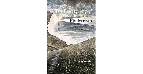 Reimagining of Place in English Modernism (Hardcover) (Sam Wiseman) - image 1 of 1