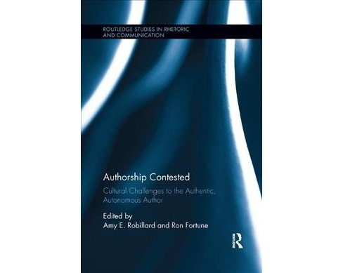 Authorship Contested : Cultural Challenges to the Authentic, Autonomous Author (Paperback) - image 1 of 1