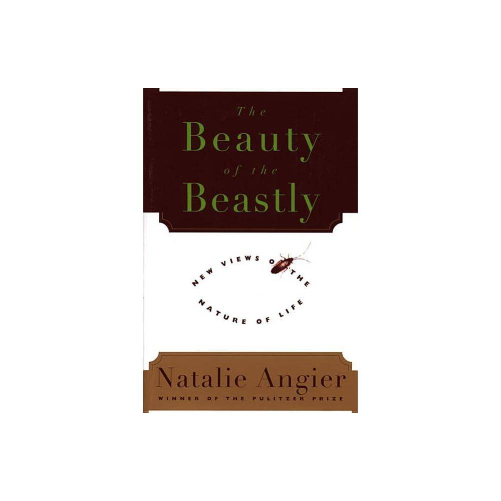 The Beauty Of The Beastly By Natalie Angier Paperback