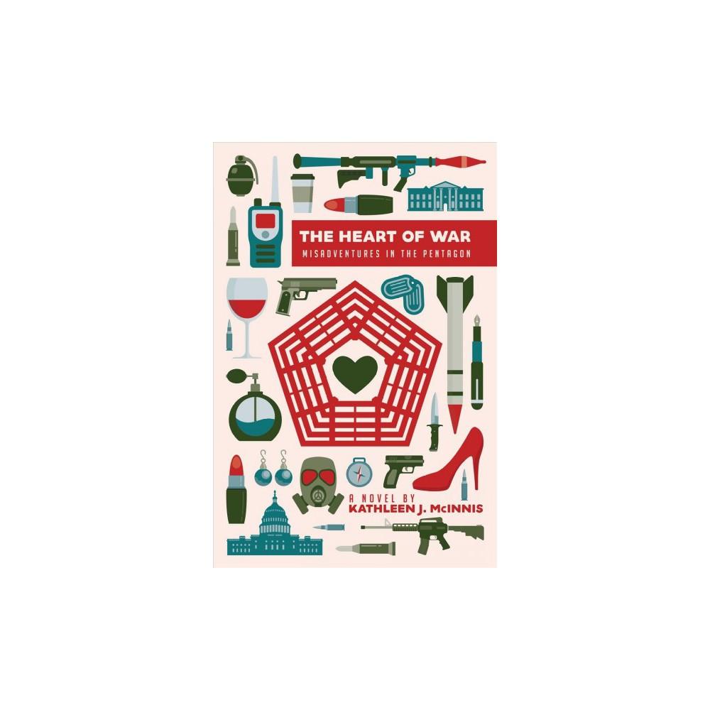 Heart of War : Misadventures in the Pentagon - by Kathleen J. Mcinnis (Paperback)