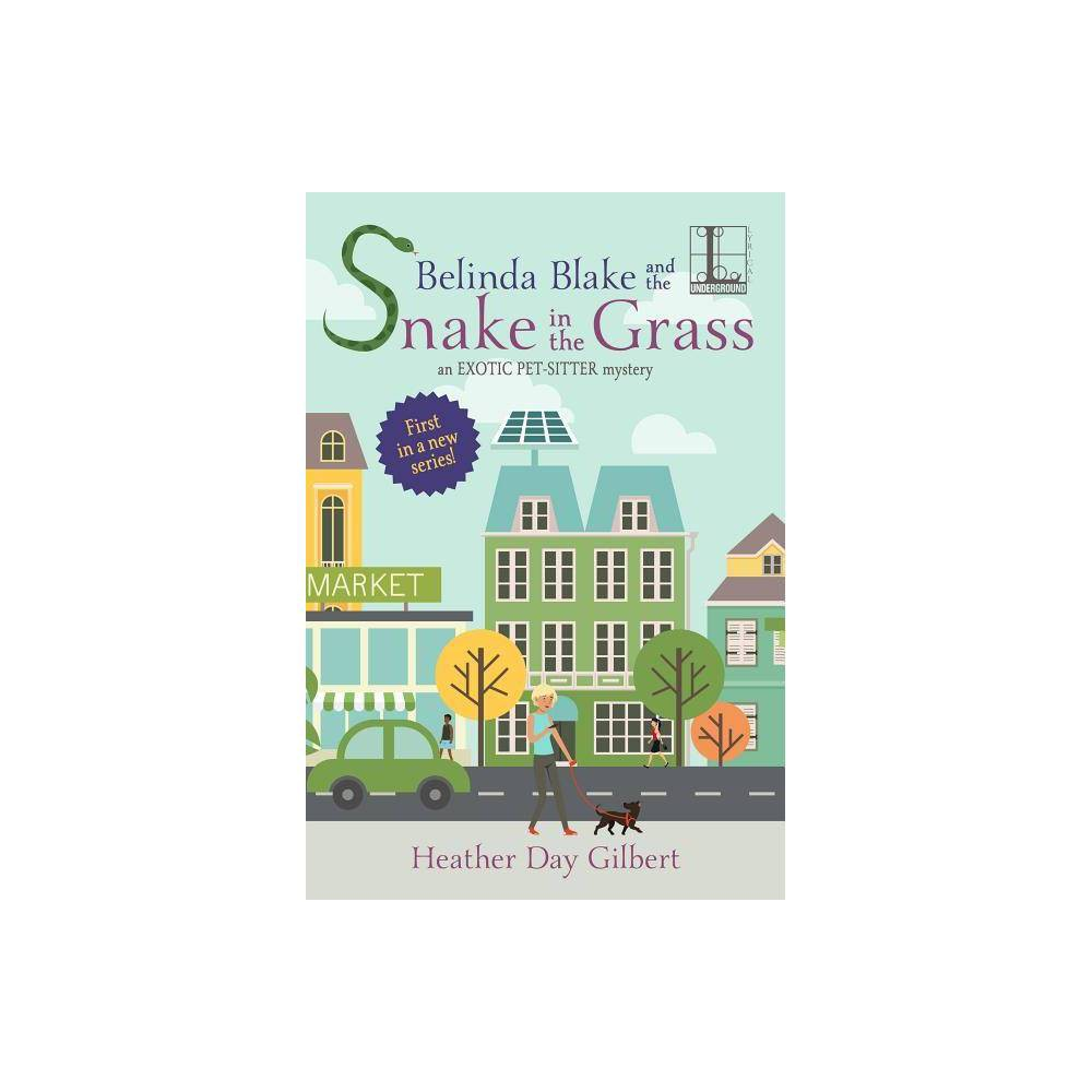 Belinda Blake And The Snake In The Grass An Exotic Pet Sitter Mystery By Heather Day Gilbert Paperback