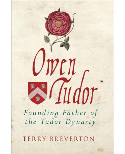 Owen Tudor : Founding Father of the Tudor Dynasty (Hardcover) (Terry Breverton) - image 1 of 1