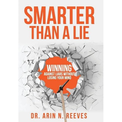 Smarter Than A Lie - by  Arin N Reeves (Hardcover) - image 1 of 1