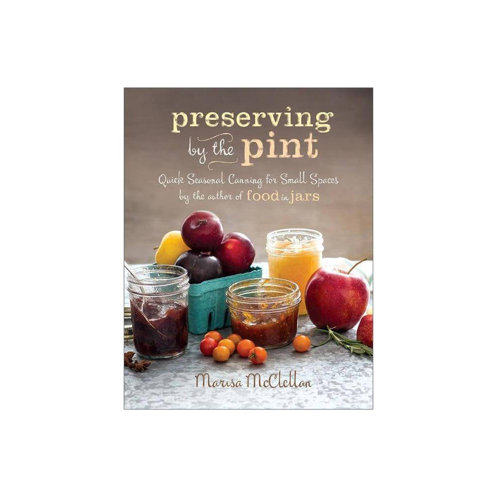 Preserving By The Pint By Marisa Mcclellan Hardcover