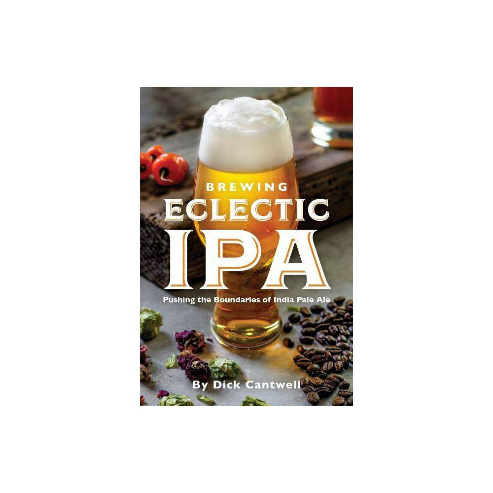 Brewing Eclectic Ipa By Dick Cantwell Paperback