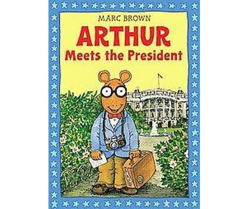 Arthur Meets the President (Reprint) (Paperback) (Marc Tolon Brown) - image 1 of 1
