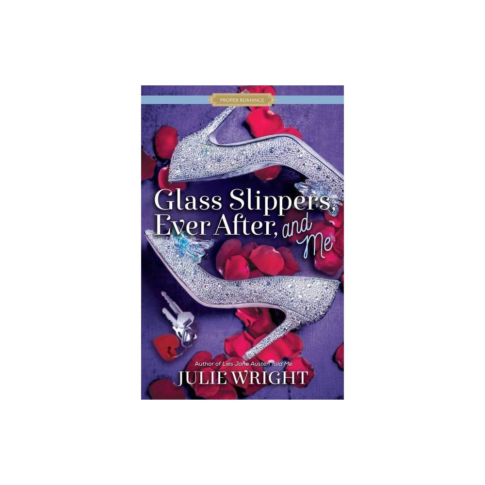 Glass Slippers Ever After And Me Proper Romance Contemporary By Julie Wright Paperback