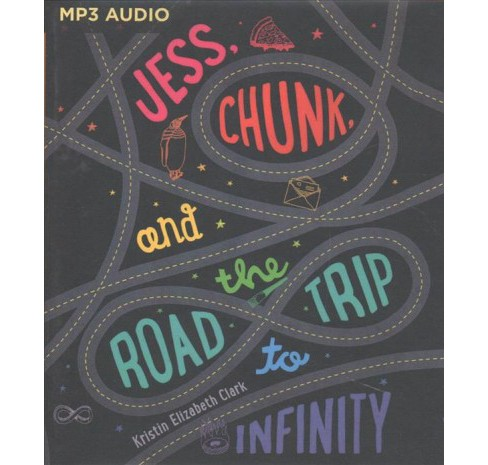 Jess, Chunk, and the Road Trip to Infinity (MP3-CD) (Kristin Elizabeth Clark) - image 1 of 1
