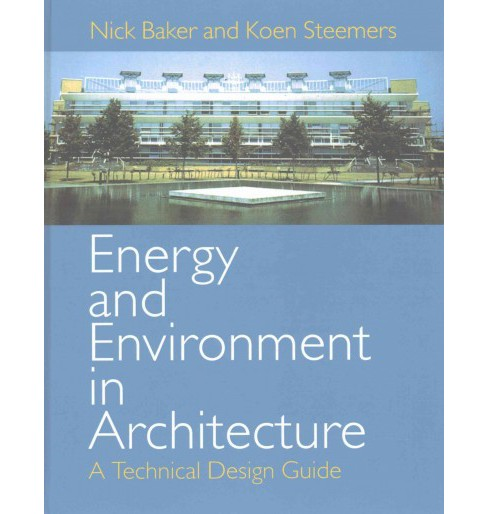 Energy and Environment in Architecture : A Technical Design Guide (Hardcover) (Nick Baker & Koen - image 1 of 1