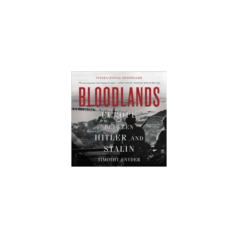 Bloodlands : Europe Between Hitler and Stalin - Unabridged by Timothy Snyder (CD/Spoken Word)