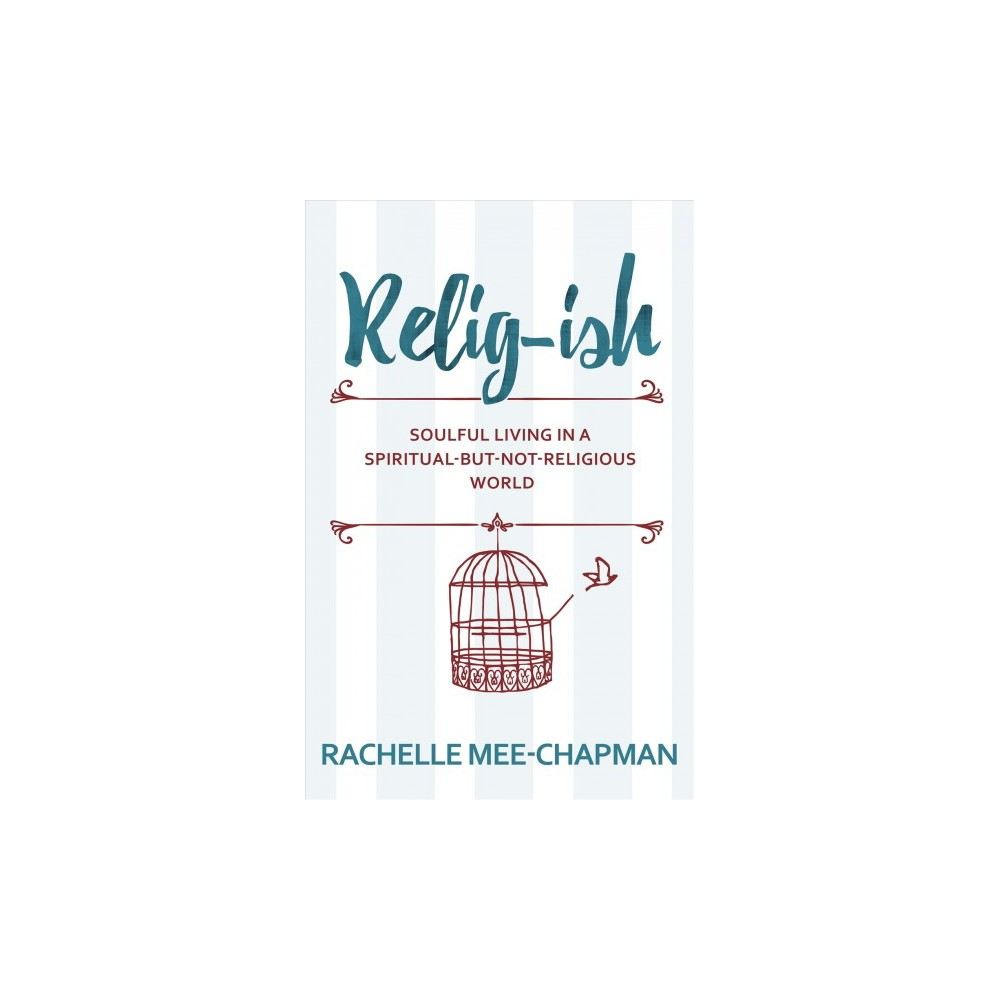 Relig-ish : Soulful Living in a Spiritual-but-not-Religious World (Paperback) (Rachelle Mee-chapman)