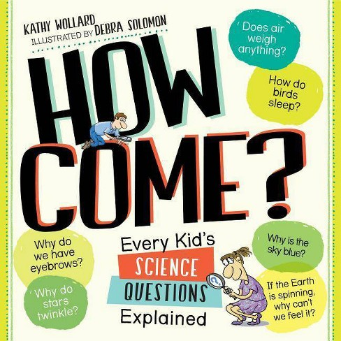 How Come? : Every Kid's Science Questions Explained (Paperback) (Kathy Wollard) - image 1 of 1
