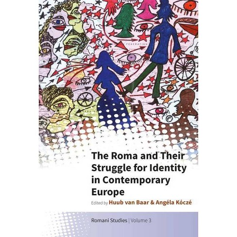 The Roma and Their Struggle for Identity in Contemporary Europe - (Romani Studies) (Hardcover) - image 1 of 1