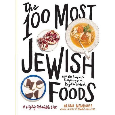 The 100 Most Jewish Foods - by Alana Newhouse (Hardcover)