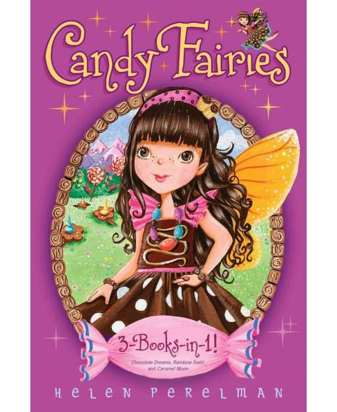 Candy Fairies : Chocolate Dreams / Rainbow Swirl / Caramel Moon (Combined) (Paperback) (Helen Perelman) - image 1 of 1