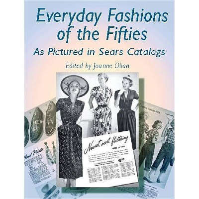 Everyday Fashions of the Fifties as Pictured in Sears Catalogs - (Dover Fashion and Costumes) by  Joanne Olian (Paperback)