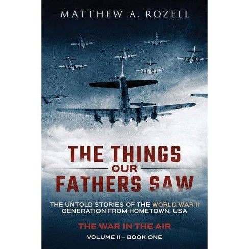 The Things Our Fathers Saw - The War In The Air Book One - by  Matthew a Rozell (Paperback) - image 1 of 1