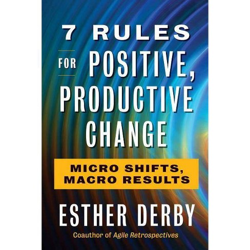 7 Rules for Positive, Productive Change - by  Esther Derby (Paperback) - image 1 of 1