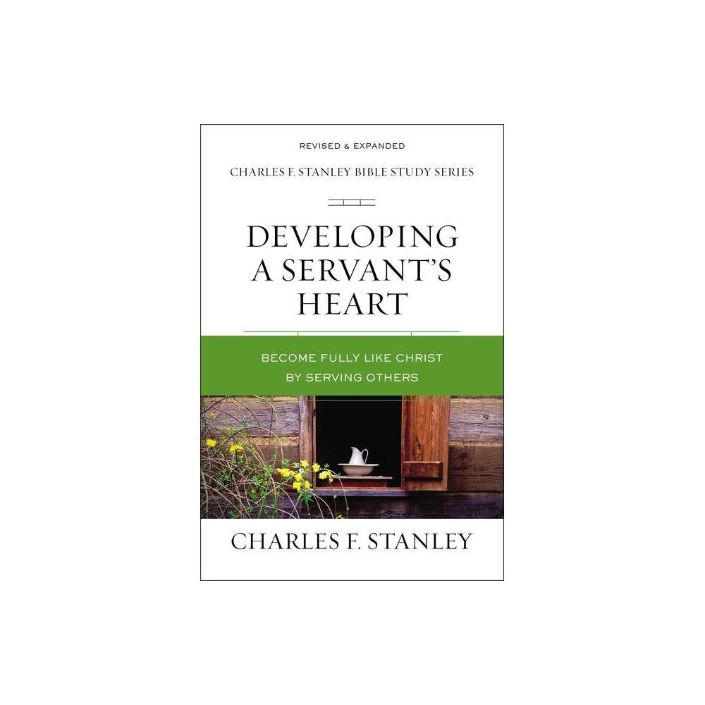 Developing A Servant S Heart Charles F Stanley Bible Study By Charles F Stanley Paperback