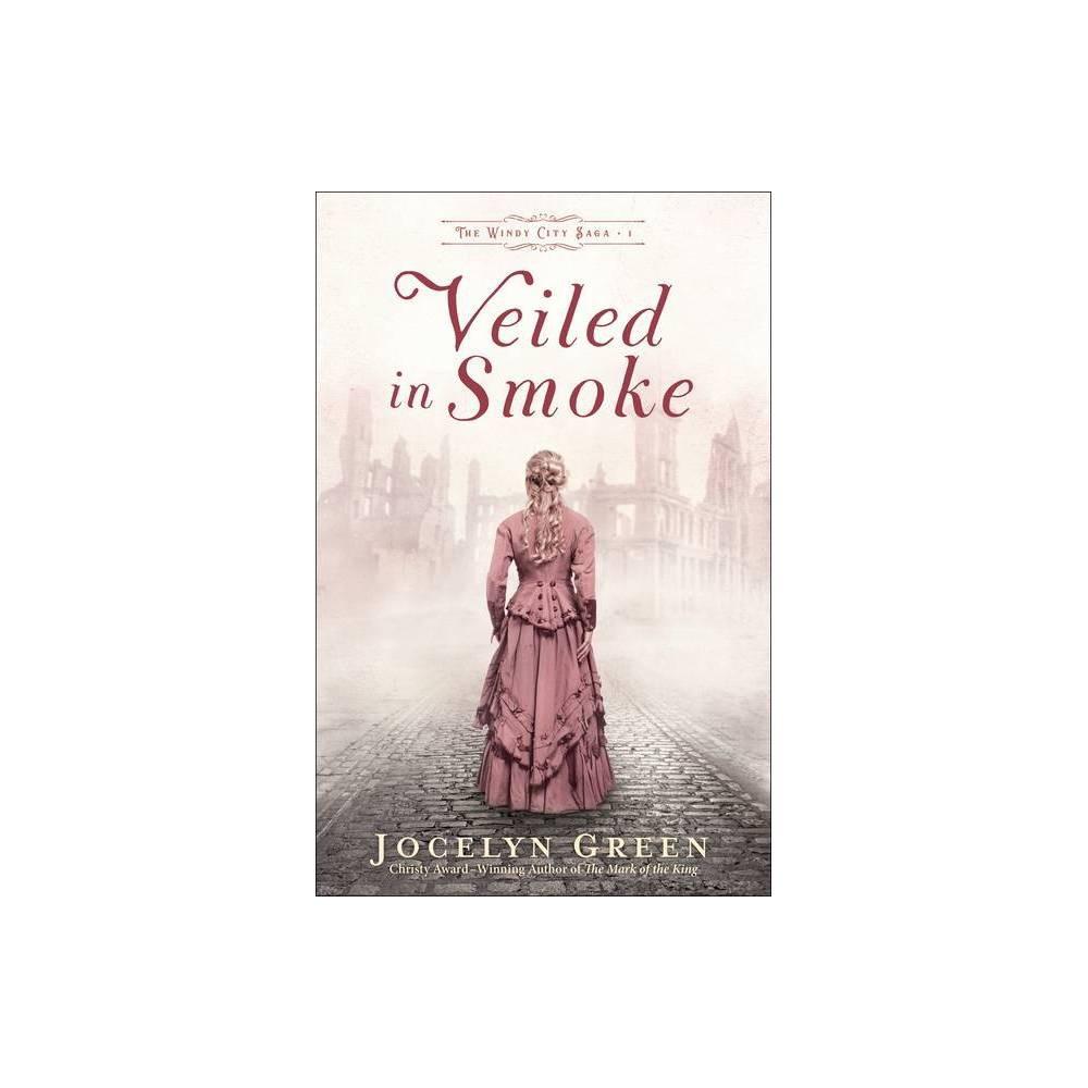 Veiled In Smoke The Windy City Saga By Jocelyn Green Paperback