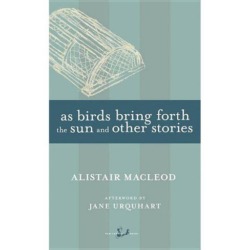 As Birds Bring Forth the Sun and Other Stories - (New Canadian Library) by  Alistair MacLeod (Paperback) - image 1 of 1