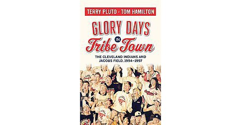 Glory Days in Tribe Town : The Cleveland Indians and Jacobs Field 1994-1997 (Paperback) (Terry Pluto & - image 1 of 1