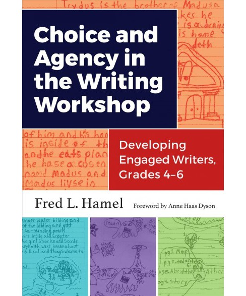 Choice and Agency in the Writing Workshop : Developing Engaged Writers, Grades 4-6 (Paperback) (Fred L. - image 1 of 1