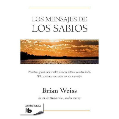 Los Mensajes de Los Sabios / Messages from the Masters - by  Brian Weiss (Paperback)
