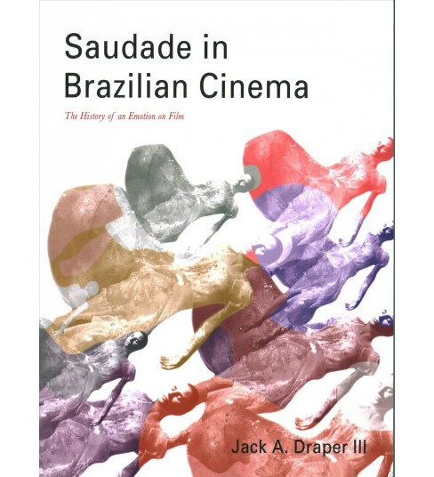 Saudade in Brazilian Cinema : The History of an Emotion on Film -  by III Jack A. Draper (Paperback) - image 1 of 1