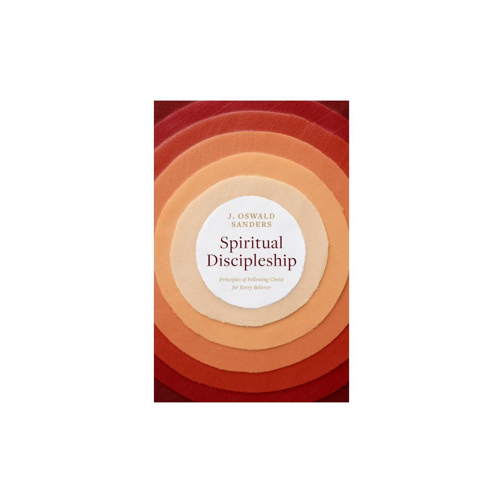 Spiritual Discipleship : Principles of Following Christ for Every Believer (Paperback) (J. Oswald