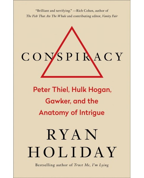 Conspiracy : Peter Thiel, Hulk Hogan, Gawker, and the Anatomy of Intrigue -  by Ryan Holiday (Hardcover) - image 1 of 1