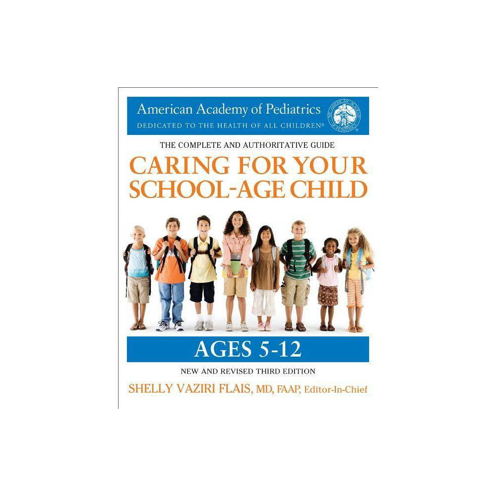 Caring For Your School Age Child 3rd Edition By Shelly Vaziri Flais Paperback