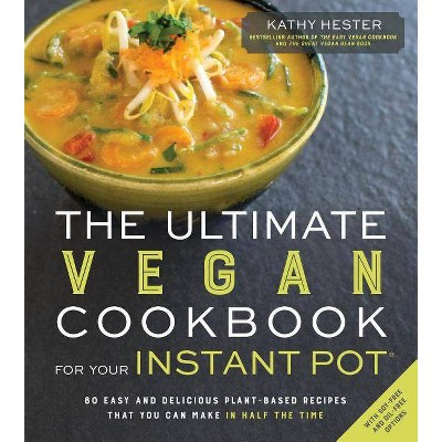 The Ultimate Vegan Cookbook for Your Instant Pot - by Kathy Hester (Paperback)