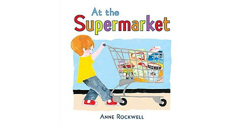At the Supermarket (Reissue) (Hardcover) (Anne F. Rockwell) - image 1 of 1