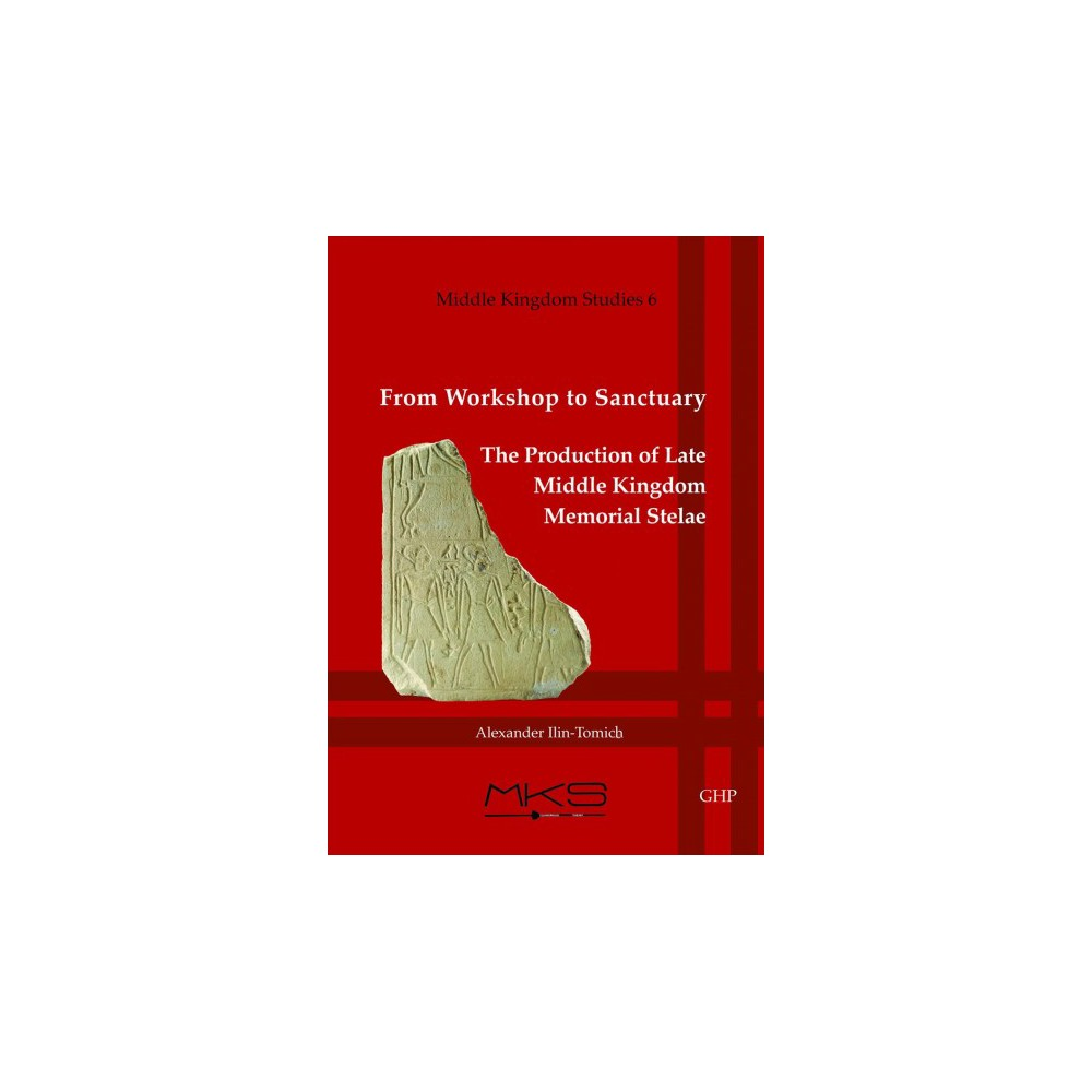 From Workshop to Sanctuary : The Production of Late Middle Kingdom Memorial Stelae (Paperback)