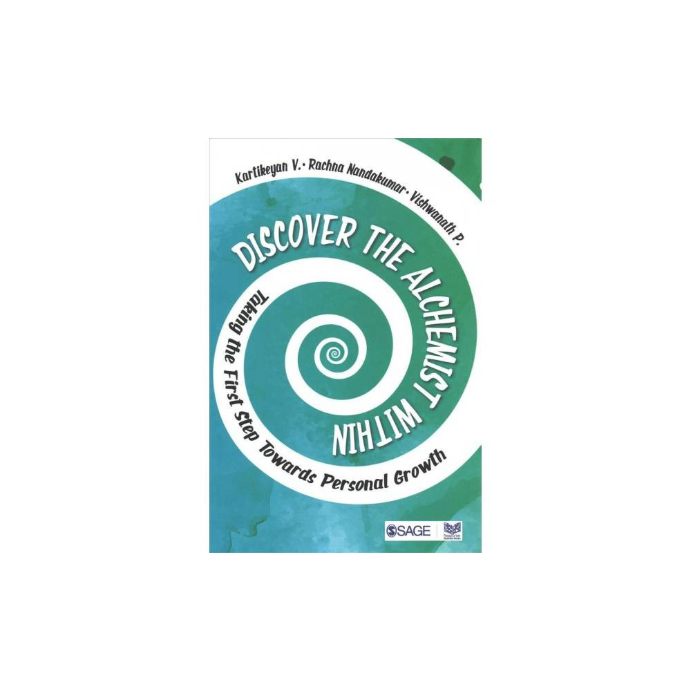 Discover the Alchemist Within : Taking the First Step Towards Personal Growth - (Paperback)