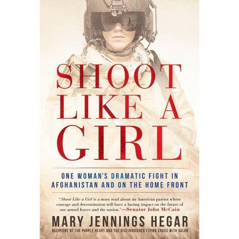 Shoot Like a Girl - by  Mary Jennings Hegar (Paperback) - image 1 of 1