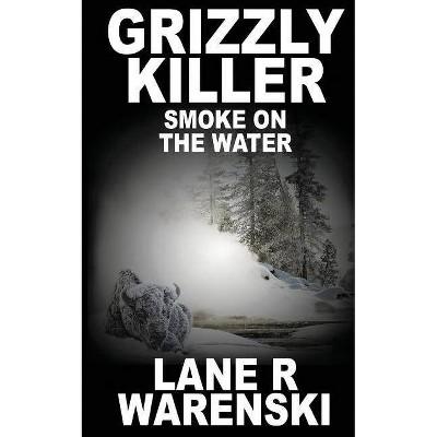 Grizzly Killer - by  Lane R Warenski (Paperback)