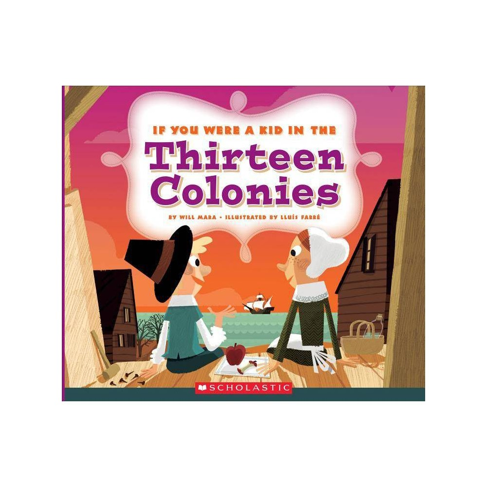 If You Were A Kid In The Thirteen Colonies If You Were A Kid By Wil Mara Paperback