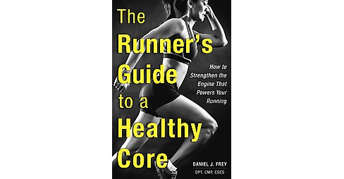 Runner's Guide to a Healthy Core : How to Strengthen the Engine That Powers Your Running (Paperback) - image 1 of 1